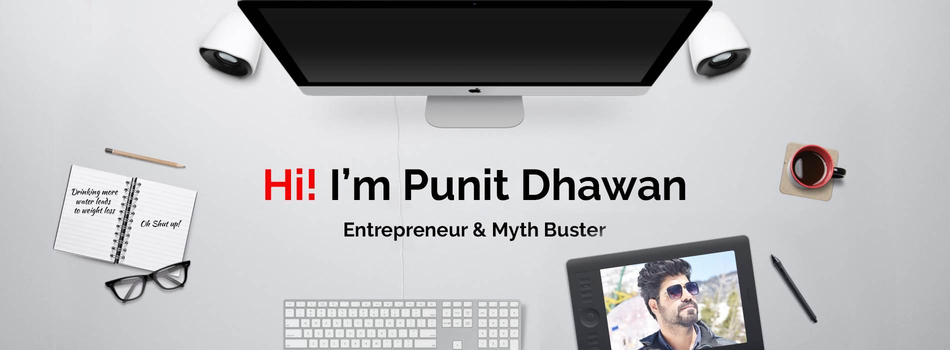 Hi, I am Punit Dhawan, Entrepreneur and health myth buster